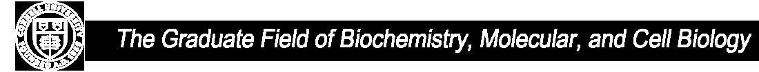The Graduate Field of Biochemistry, Molecular, and Cell Biology (BMCB) at Cornell University